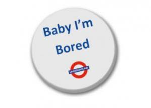 Baby i'm Borded Badge
